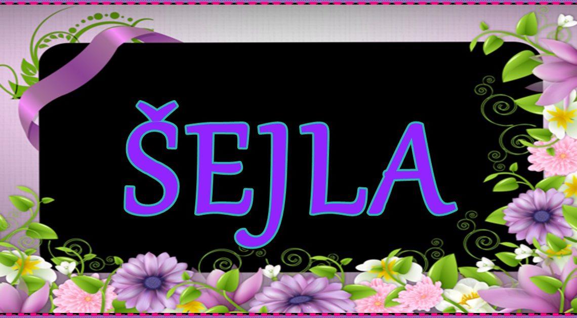 ŠEJLA-žena koja nosi ime ŠEJLA je UVEK ISKRENA, žena koja VERUJE u SEBE!
